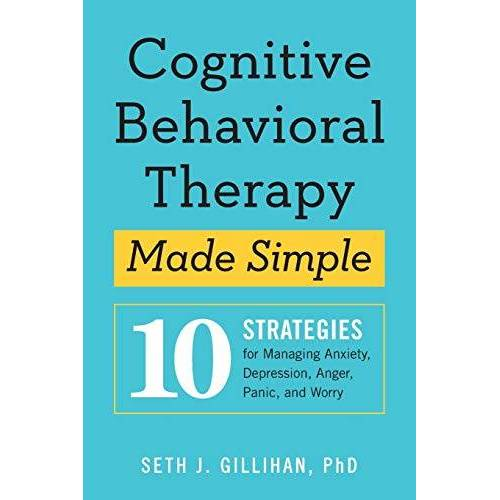 Gillihan, Seth J. - Cognitive Behavioral Therapy Made Simple: 10 Strategies for Managing Anxiety, Depression, Anger, Panic, and Worry - Preis vom 15.10.2021 04:56:39 h