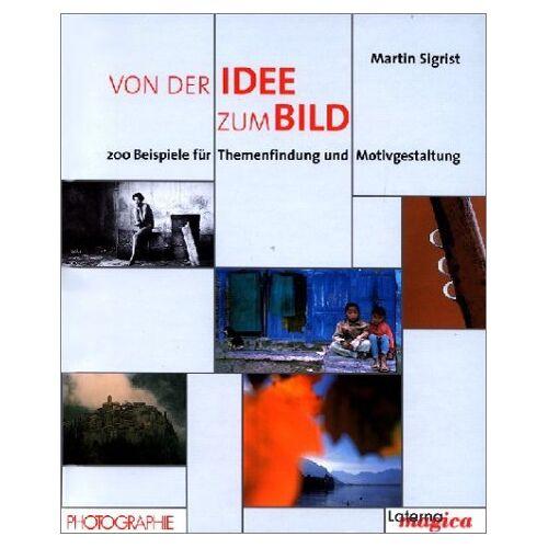 Sigrist, Martin C. - Von der Idee zum Bild - Preis vom 20.06.2021 04:47:58 h