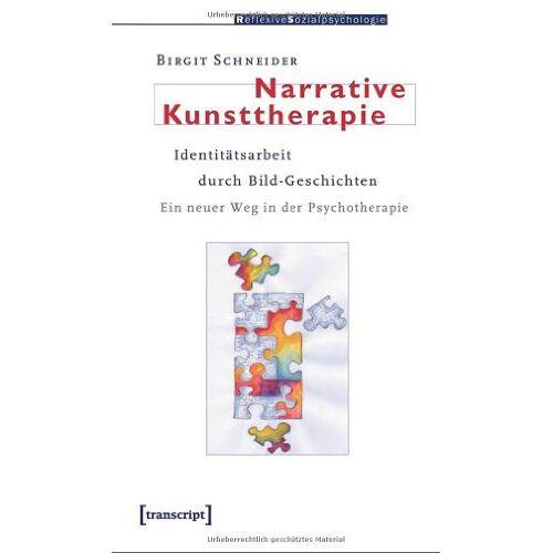 Birgit Schneider - Narrative Kunsttherapie: Identitätsarbeit durch Bild-Geschichten. Ein neuer Weg in der Psychotherapie - Preis vom 24.07.2021 04:46:39 h