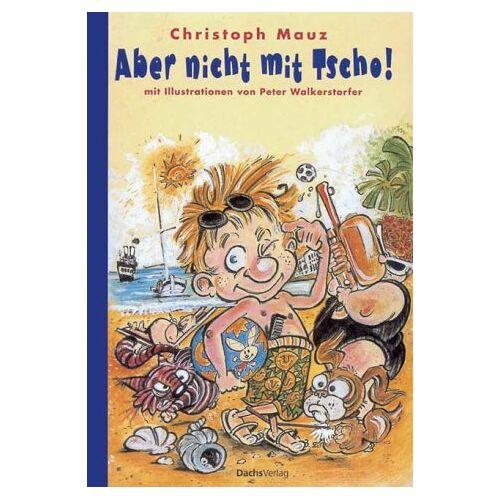 Christoph Mauz - Aber nicht mit Tscho. ( Ab 10 J.) - Preis vom 17.06.2021 04:48:08 h