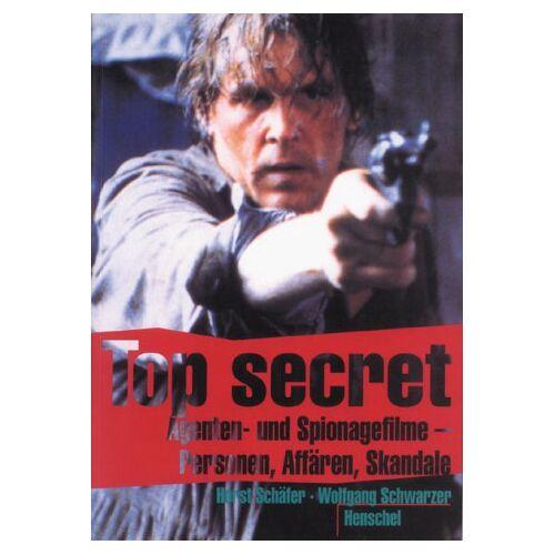 Horst Schäfer - Top secret. Agenten- und Spionagefilme - Personen, Affären, Skandale - Preis vom 22.06.2021 04:48:15 h
