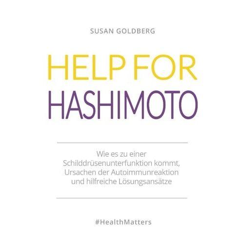Susan Goldberg - Help for Hashimoto: Wie es zu einer Schilddrüsenunterfunktion kommt, Ursachen der Autoimmunreaktion und hilfreiche Lösungsansätze - Preis vom 09.06.2021 04:47:15 h