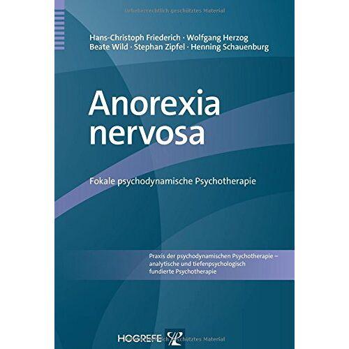 Hans-Christoph Friederich - Anorexia nervosa: Fokale psychodynamische Psychotherapie - Preis vom 12.10.2021 04:55:55 h