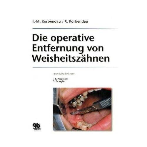 Jean-Marie Korbendau - Die operative Entfernung von Weisheitszähnen - Preis vom 16.06.2021 04:47:02 h