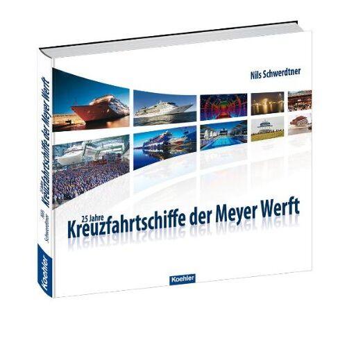 Nils Schwerdtner - 25 Jahre Kreuzfahrtschiffe der Meyer Werft - Preis vom 19.06.2021 04:48:54 h