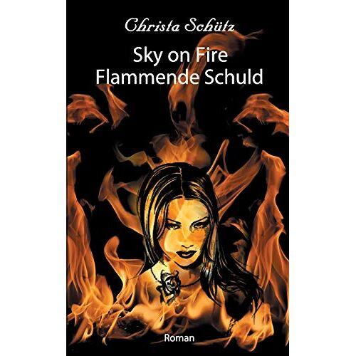 Christa Schütz - Sky on Fire: Flammende Schuld - Preis vom 17.10.2021 04:57:31 h