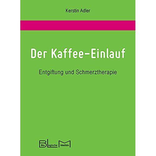 Kerstin Adler - Der Kaffee-Einlauf: Entgiftung und Schmerztherapie - Preis vom 12.06.2021 04:48:00 h