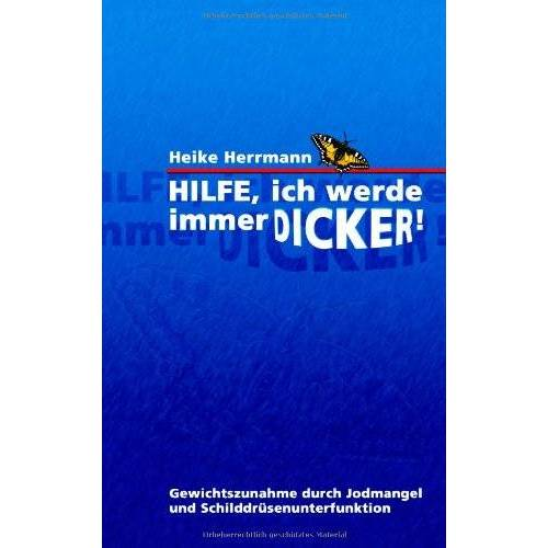 Heike Herrmann - Hilfe, ich werde immer dicker!: Gewichtszunahme durch Jodmangel und Schilddrüsenunterfunktion - Preis vom 09.06.2021 04:47:15 h