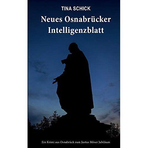 Tina Schick - Neues Osnabrücker Intelligenzblatt: Ein Krimi aus Osnabrück zum Justus Möser Jubiläum - Preis vom 17.06.2021 04:48:08 h