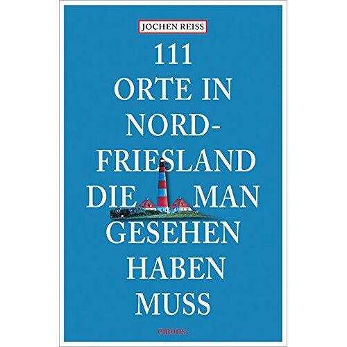Jochen Reiss - 111 Orte in Nordfriesland, die man gesehen haben muss - Preis vom 22.06.2021 04:48:15 h