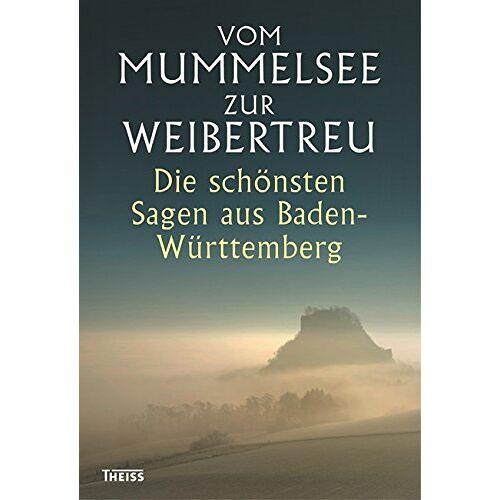 Manfred Wetzel - Vom Mummelsee zur Weibertreu: Die schönsten Sagen aus Baden-Württemberg - Preis vom 13.06.2021 04:45:58 h