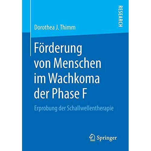Thimm, Dorothea J. J. - Förderung von Menschen im Wachkoma der Phase F: Erprobung der Schallwellentherapie - Preis vom 14.10.2021 04:57:22 h