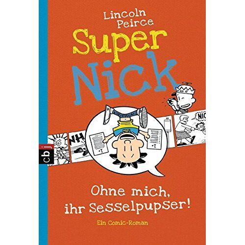 Lincoln Peirce - Super Nick - Ohne mich, ihr Sesselpupser!: Ein Comic-Roman Band 5 (Die Super Nick-Reihe, Band 5) - Preis vom 17.06.2021 04:48:08 h