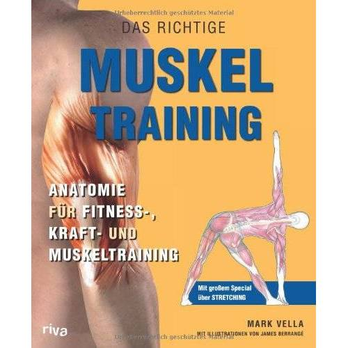 Mark Vella - Das richtige Muskel Training: Anatomie für Fitness-, Kraft- und Muskeltraining - Preis vom 17.06.2021 04:48:08 h