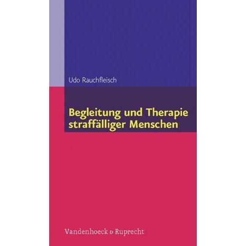 Udo Rauchfleisch - Begleitung und Therapie straffälliger Menschen (Begleitung Und Therapie Straffalliger Menschen) - Preis vom 19.06.2021 04:48:54 h