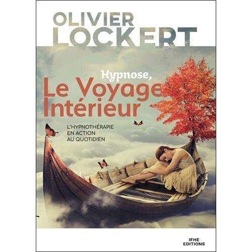 Olivier Lockert - Hypnose, Le Voyage Intérieur - L'hypnothérapie en action au quotidien - Preis vom 16.06.2021 04:47:02 h