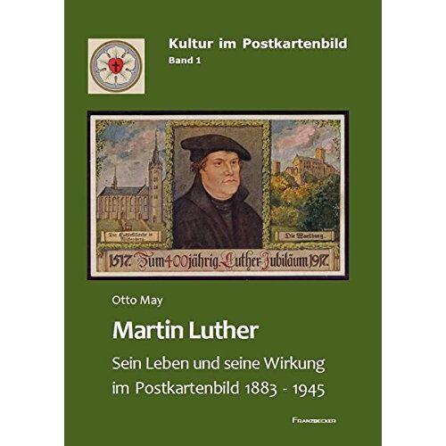 Otto May - Martin Luther: Sein Leben und seine Wirkung im Postkartenbild (Kultur im Postkartenbild) - Preis vom 08.09.2021 04:53:49 h
