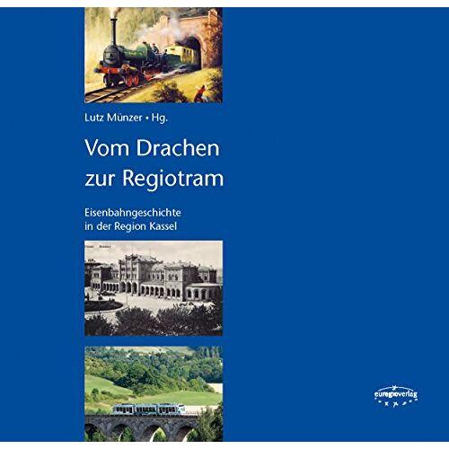 Lutz Münzer - Vom Drachen zur Regiotram: Eisenbahngeschichte in der Region Kassel - Preis vom 23.09.2021 04:56:55 h