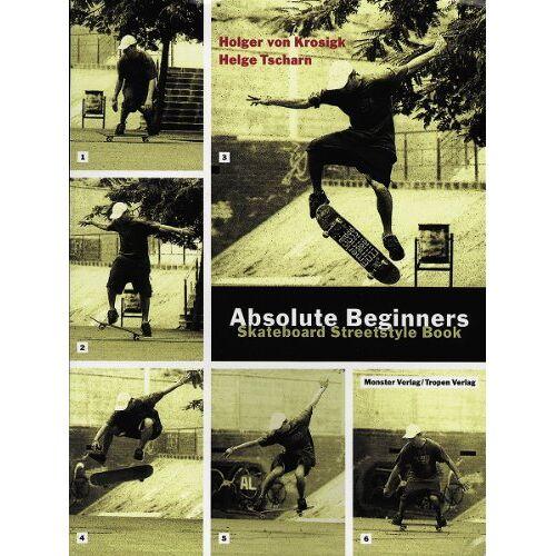 Krosigk, Holger von - Absolute Beginners: Skateboard Streetstyle Book - Preis vom 09.06.2021 04:47:15 h