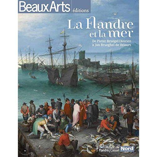 Beaux Arts Editions - LA FLANDRE ET LA MER - MUSEE DE FLANDRE CASSEL: DE PIETER BRUEGEL L'ANCIEN A JAN BRUEGHEL DE VELOURS (ALBUM EXPOS) - Preis vom 24.07.2021 04:46:39 h