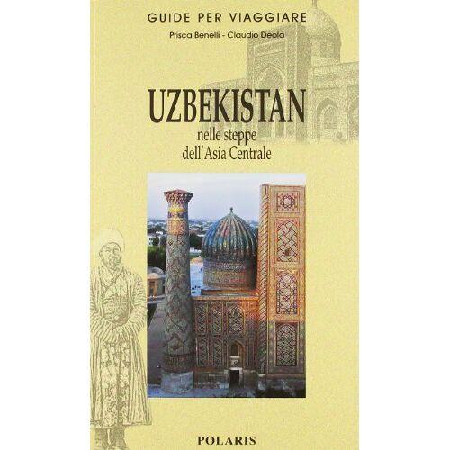 Prisca Benelli - Uzbekistan. Nelle steppe dell'Asia Centrale - Preis vom 13.10.2021 04:51:42 h