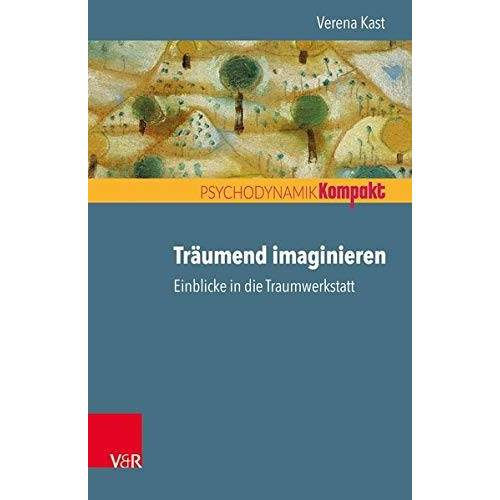 Verena Kast - Träumend imaginieren: Einblicke in die Traumwerkstatt - Preis vom 16.06.2021 04:47:02 h
