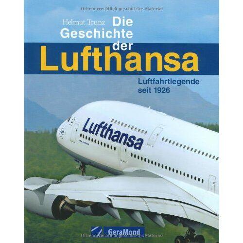 Helmut Trunz - Die Geschichte der Lufthansa: Luftfahrtlegende seit 1926 - Preis vom 12.10.2021 04:55:55 h