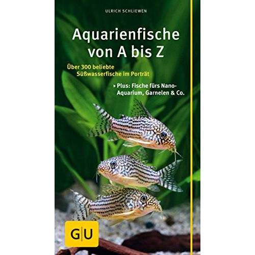 Ulrich Schliewen - Aquarienfische von A bis Z: Über 300 beliebte Süßwasserfische im Porträt. Plus: Fische fürs Nano-Aquarium, Garnelen & Co. (GU Der große GU Kompass) - Preis vom 22.06.2021 04:48:15 h