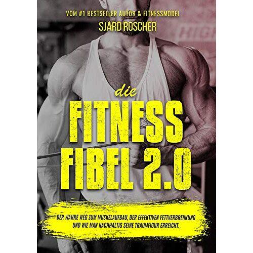 Sjard Roscher - Die Fitness Fibel 2.0 - Der wahre Weg zum Muskelaufbau, der effektiven Fettverbrennung und wie man nachhaltig seine Traumfigur erreicht. - Preis vom 14.06.2021 04:47:09 h