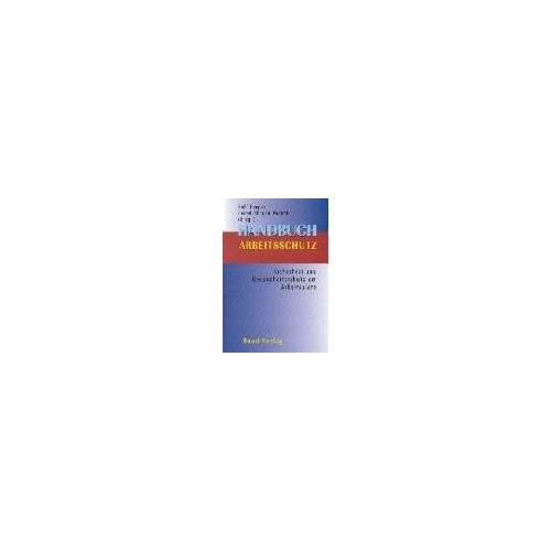 - Handbuch Arbeitsschutz. Sicherheit und Gesundheitsschutz am Arbeitsplatz - Preis vom 11.06.2021 04:46:58 h