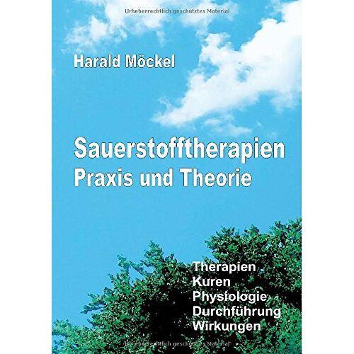 Harald Möckel - Sauerstofftherapien Praxis und Theorie: Therapien, Kuren, Physiologie, Durchführung, Wirkungen - Preis vom 13.10.2021 04:51:42 h