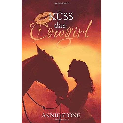 Annie Stone - Küss das Cowgirl (Cowboys) - Preis vom 16.06.2021 04:47:02 h
