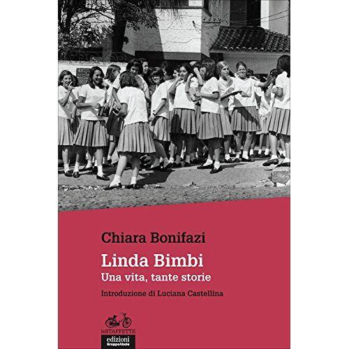 Chiara Bonifazi - Linda Bimbi. Una vita, tante storie - Preis vom 13.06.2021 04:45:58 h