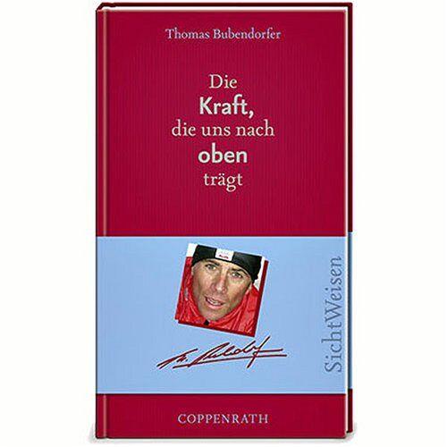 Thomas Bubendorfer - Die Kraft, die uns nach oben trägt. SichtWeisen - Preis vom 16.06.2021 04:47:02 h