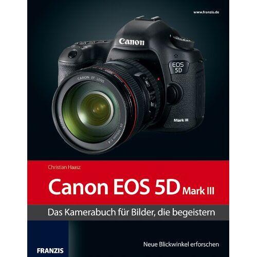 Christian Haasz - Kamerabuch Canon EOS 5D Mark III: Das Kamerabuch für Bilder, die begeistern - Preis vom 13.06.2021 04:45:58 h