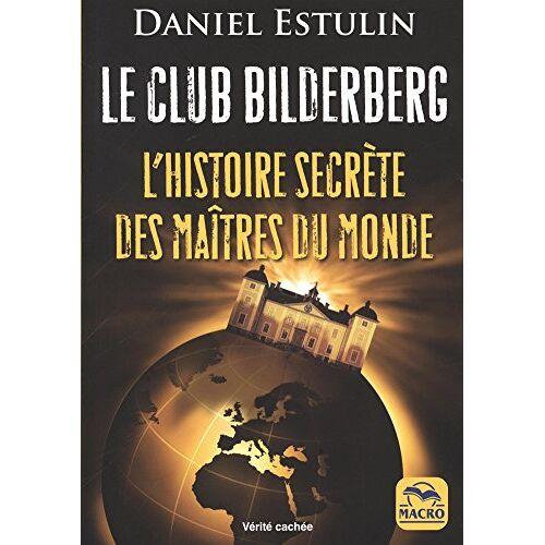 - Le club Bilderberg : L'histoire secrète des maîtres du monde - Preis vom 16.06.2021 04:47:02 h