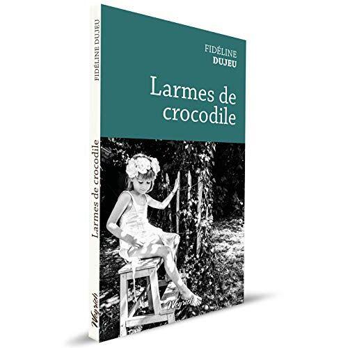 Fidéline Dujeu - Larmes de crocodile - Preis vom 20.06.2021 04:47:58 h