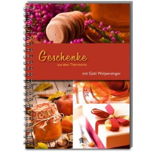 Gabi Wolpensinger - Geschenke aus dem Thermomix®: mit Gabi Wolpensinger - Preis vom 22.06.2021 04:48:15 h
