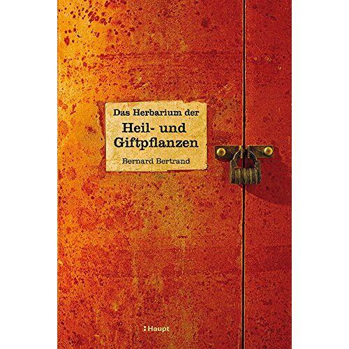 Bernard Bertrand - Das Herbarium der Heil- und Giftpflanzen - Preis vom 03.05.2021 04:57:00 h