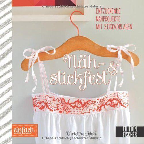 Christine Leech - Näh- und Stickfest: Entzückende Nähprojekte mit Stickvorlagen - Preis vom 22.06.2021 04:48:15 h