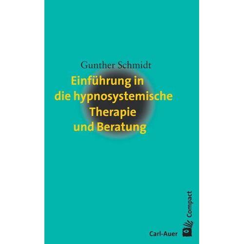 Gunther Schmidt - Einführung in die hypnosystemische Therapie und Beratung - Preis vom 23.09.2021 04:56:55 h
