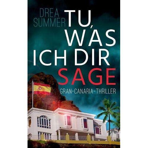 Drea Summer - Tu, was ich dir sage: Gran-Canaria-Thriller (Gran-Canaria-Trilogie) - Preis vom 26.07.2021 04:48:14 h
