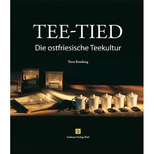 Tirza Renebarg - Tee-Tied: Die ostfriesische Teekultur - Preis vom 21.06.2021 04:48:19 h