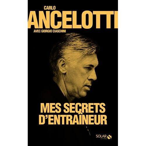 Carlo Ancelotti - Mes secrets d'entraîneur - Preis vom 15.06.2021 04:47:52 h