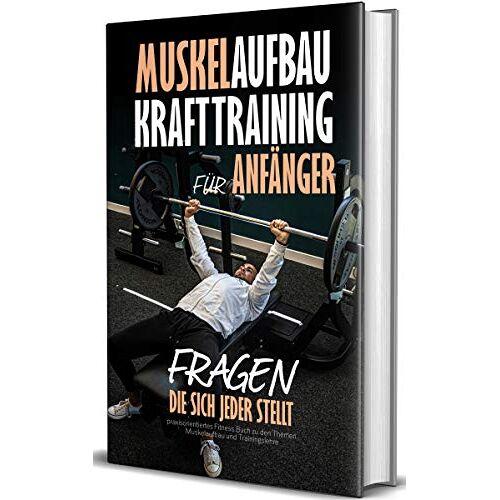 Robin Ramm - Muskelaufbau - Krafttraining für Anfänger, Fragen die sich jeder stellt: praxisorientiertes Fitness Buch zu den Themen Muskelaufbau und Trainingslehre - Preis vom 29.07.2021 04:48:49 h