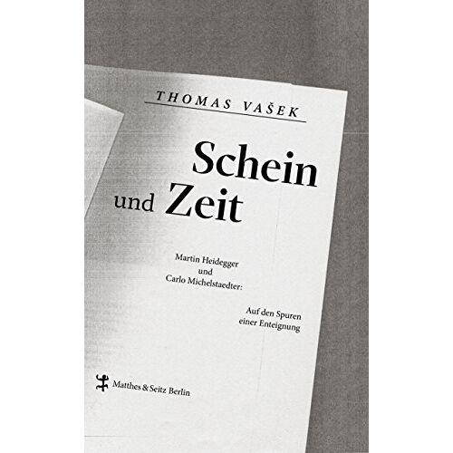 Thomas Vasek - Schein und Zeit: Martin Heidegger und Carlo Michelstaedter. Auf den Spuren einer Enteignung - Preis vom 03.05.2021 04:57:00 h