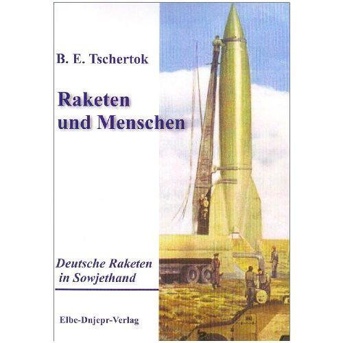 Tschertok, Boris E - Raketen und Menschen, Band 1: Deutsche Raketen in Sowjethand: BD 1 - Preis vom 17.06.2021 04:48:08 h
