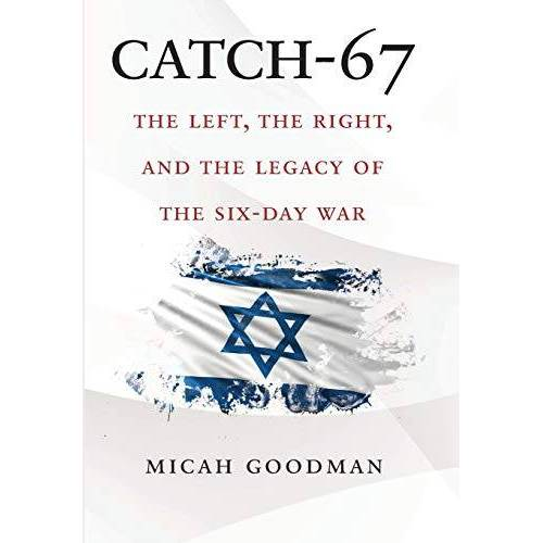 Micah Goodman - Goodman, M: Catch-67: The Left, the Right, and the Legacy of the Six-Day War - Preis vom 19.06.2021 04:48:54 h