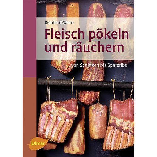Bernhard Gahm - Fleisch pökeln und räuchern: Von Schinken bis Spareribs - Preis vom 19.06.2021 04:48:54 h