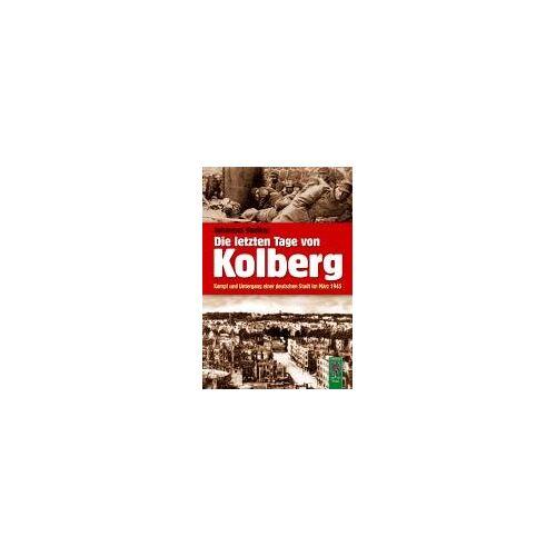 Johannes Voelker - Die letzten Tage von Kolberg: Kampf und Untergang einer deutschen Stadt im März 1945 - Preis vom 13.06.2021 04:45:58 h
